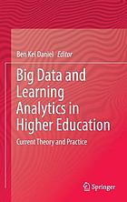 Big data and learning analytics in higher education : current theory and practice