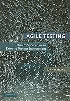Agile testing : how to succeed in an extreme testing environment