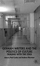 German writers and the politics of culture : dealing with the Stasi