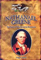 Nathanael Greene : the general who saved the Revolution