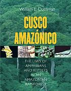 Cusco Amazónico : the lives of amphibians and reptiles in an Amazonian rainforest