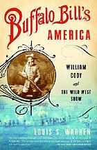 Buffalo Bill's America : William Cody and the Wild West Show