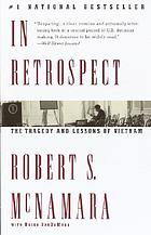 In retrospect : the tragedy and lessons of Vietnam