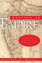 Mapping an empire : the geographical construction of British India, 1765-1843