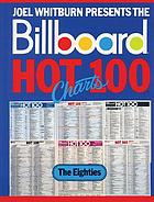 Joel Whitburn presents the Billboard Hot 100 charts. The eighties.