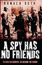 A spy has no friends : to save his country, he became the enemy