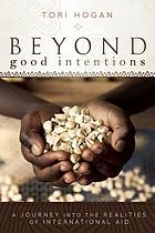Beyond good intentions : a journey into the realities of international aid