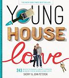 Young house love : 243 ways to paint, craft, update, & show your home some love