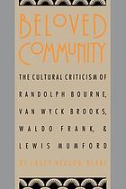 Beloved community : the cultural criticism of Randolph Bourne, Van Wyck Brooks, Waldo Frank, Lewis Mumford