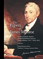 The papers of James Monroe. / Volume 1, A documentary history of the presidential tours of James Monroe, 1817, 1818, 1819
