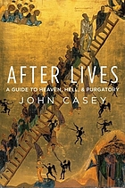 After lives : a guide to heaven, hell, and purgatory