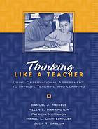 Thinking like a teacher : using observational assessment to improve teaching and learning