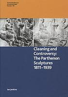 Cleaning and controversy : the Parthenon sculptures, 1811-1939