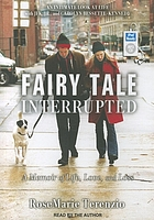 Fairy tale interrupted : a memoir of life, love, and loss