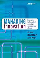 Managing innovation : integrating technological, market and organizational change