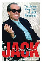 Jack, the great seducer : the life and many loves of Jack Nicholson