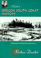 A guide to Oregon south coast history : traveling the Jedediah Smith Trail