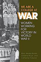 We are a college at war : women working for victory in World War II