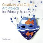 Creativity and culture : art projects for primary schools