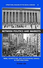 Between politics and markets : firms, competition, and institutional change in post-Mao China
