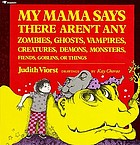 My mama says there aren't any zombies, ghosts, vampires, creatures, demons, monsters, fiends, goblins, or things.