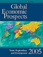 Global economic prospects 2005 : trade, regionalism and development.