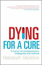 Dying for a cure : a memoir of antidepressants, misdiagnosis and madness