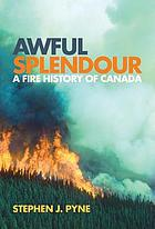 Awful splendour : a fire history of Canada