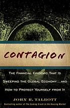 Contagion : the financial epidemic that is sweeping the global economy-- and how to protect yourself from it