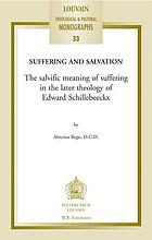 Suffering and salvation : the salvific meaning of suffering in the later theology of Edward Schillebeeckx