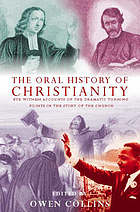 The oral history of Christianity : eyewitness accounts of the dramatic turning points in the story of the church