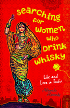 Searching for women who drink whisky : life and love in India