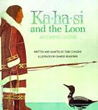 Ka-ha-si and the loon : an Eskimo legend