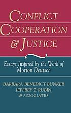 Conflict, cooperation, and justice : essays inspired by the work of Morton Deutsch