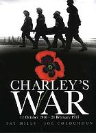 Charley's war : 17 October 1916-21 February 1917