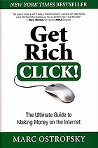 Get rich click! : the ultimate guide to making money on the Internet! : if you can click a mouse, you can make money on the Internet! This book is filled with hundreds of ways to make you money and save you money. Learn more about
