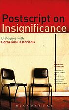 Postscript on insignificance : dialogues with Cornelius Castoriadis