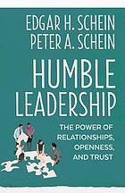 Humble leadership : the power of relationships, openness, and trust