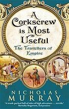 A corkscrew is most useful : the travellers of empire