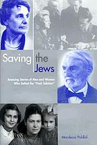 Saving the Jews : amazing stories of men and women who defied the