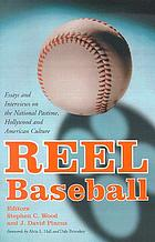 Reel baseball : essays and interviews on the national pastime, Hollywood, and American culture