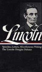 Speeches and writings 1832-1858 : Abraham Lincoln ; edited by Don E. Fehrenbacher.