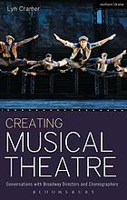 Creating musical theatre : conversations with Broadway directors and choreographers