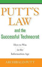 Putt's Law & the successful technocrat  : how to win in the information age