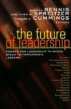 The future of leadership : today's top leadership thinkers speak to tomorrow's leaders