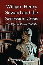 William Henry Seward and the secession crisis : the effort to prevent civil war