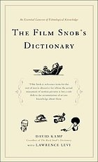 The film snob's dictionary : an essential lexicon of filmological knowledge