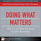 Doing what matters : why it is so damn hard and so darn rewarding