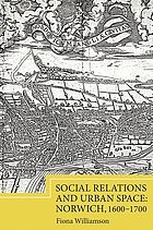 Social relations and urban space : norwich, 1600 -1700.