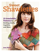 Sweet Shawlettes : 25 Irresistible Patterns for Miniwraps, Cowls, Collars, and More